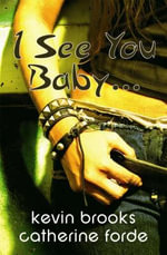 I See You, Baby... : Fiction For Ages 13-16+ - Kevin Brooks