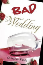 Bad Wedding : Fiction For Ages 13-16+ - Catherine Forde