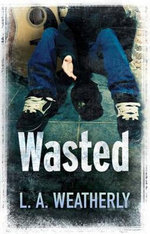 Wasted : Fiction For Ages 13-16+ - L. A. Weatherly
