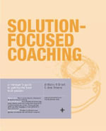 Solution-Focused Coaching : Managing People in a Complex World - Anthony Grant