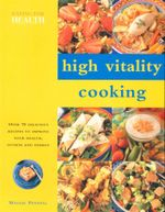 High Vitality Cooking : Over 70 Delicious Recipes to Improve Your Health, Fitness and Energy - Maggie Pannell