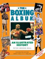 The Boxing Album : An Illustrated History - Peter Brooke-Ball