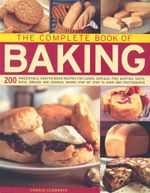 The Complete Book of Baking : 200 Irresistible, Easy-to-Make Recipes For Cakes, Pies, Muffins, Tarts, Buns, Breads and Cookies, Shown Step By Step in Over 850 Colour Photographs - Carole Clements