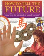 How To Tell The Future : Discover and Shape Your Future THrough Palm-Reading, Tarot, Astrology, Chinese Arts, I Ching, Signs, Symbols and Listening to Your Dreams - Sally Morningstar