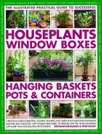 The Illustrated Practical Guide to Successful Houseplants Window Boxes Hanging Baskets Pots & Containers - Stephanie Donaldson