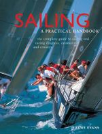 Sailing - A Practical Handbook : The complete guide to sailing and racing dinghies, catamarans and keelboats - Jeremy Evans