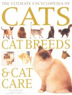 The Ultimate Encyclopedia Of Cats, Cat Breeds & Cat Care : A comprehensive, practical care and training manual and a definitive encyclopedia of world breeds - Alan Edwards