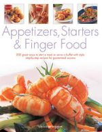 Appetizers, Starters & Finger Food : 200 great ways to start a meal or serve a buffet with style: step-by-step recipes for guaranteed success - Ingram