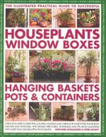 The Illustrated Practical Guide to Successful Houseplants, Window Boxes, Hanging Baskets, Pots & Containers - Stephanie Donaldson