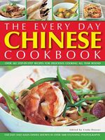 The Every Day Chinese Cookbook : Over 365 Step-by-Step Recipes for Delicious Cooking All Year Round