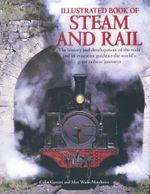 The Illustrated Book of Steam & Rail : The History and Development of the Train and an Evocative Guide to the World's Great Train Journeys - Colin Garratt
