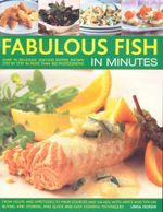 Fabulous Fish in Minutes : Over 70 Delicious Seafood Recipes Shown Step by Step in More Than 300 Photographs