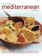 150 Mediterranean Recipes : Delicious, vibrant and healthy cooking shown step by step in 550 stunning photographs - Jacqueline Clark