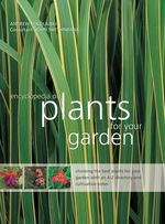 Encyclopedia of Plants for your Garden : Choosing the best plants for your garden with an A-Z directory and cultivation notes - Andrew Mikolajski