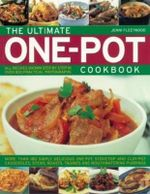 The Ultimate One Pot Cookbook : More Than 180 Simply Delicious One-Pot, Stove-Top and Clay-Pot Casseroles, Stews, Roasts, Tagines and Mouthwatering Puddings - Jenni Fleetwood