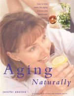 Aging Naturally : How to slow down the aging process and boost your vitality - Jennifer Amerena
