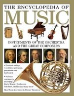 The Encyclopedia of Music : Insrtuments of the Orchestra and the Great Composers - Max Wade-Matthews