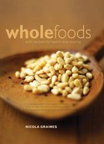 Whole Foods : With Recipes for Health and Healing - Nicola Graimes