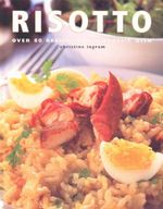 Risotto : Over 80 recipes for a classic dish - Christine Ingram