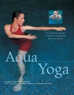 Aqua Yoga : Harmonizing Exercises in Water For Pregnancy, Birth and Beyond - Francoise Barbira Freedman