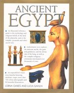 Ancient Egypt : An Illustrated Reference to the Myths, Religions, Pyramids and Temples of the Land of The Pharaohs - Lorna Oakes