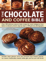 The Chocolate and Coffee Bible : Over 300 delicious, easy-to-make recipes for total indulgence, from bakes to desserts, shown step by step in 130 glorious photographs - Catherine Atkinson