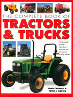 The Complete Book of Tractors & Trucks : An illustrated guide to agricultural machines and commercial trucking vehicles - John Carroll