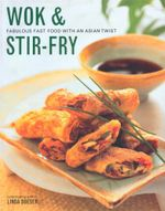 Wok & Stir Fry : Fabulous Fast & Food With an Asian Twist