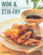 Wok & Stir Fry : Fabulous Fast & Food With an Asian Twist