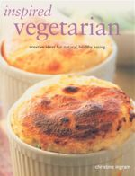 Inspired Vegetarian : Creative Ideas for Natural, Healthy Eating - Christine Ingram