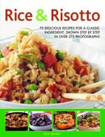 Rice & Rissotto : 75 Delicious Recipes for a Classic Ingredient, Shown Step by Step in over 250 Photographs - Roz Denny