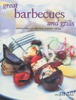 Great Barbecues and Grills : Sizzling Ideas for Delicious Outdoor Eating - Christine France