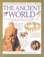 The Ancient World : Discover what it was like to live in the Stone Age, Ancient Egypt, Greece and Rome - Charlotte Hurdman