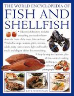 The World Encyclopaedia of Fish and Shellfish : The Definitive Guide to the Fish and Shellfish of the World with over 100 Recipes - Kate Whiteman