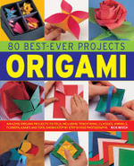 80 Best-Ever Projects: Origami : Amazing Origami Projects to Fold, Including Traditional Classics, Animal, Flowers, Games and Toys, Shown Step by Step in 1500 Photographs - Rick Beech