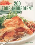 200 Four-Ingredient Recipes : Fabulous, Fast Recipes With Only Four Ingredients - Joanna Farrow
