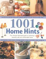 1001 Home Hints : The Ultimate Illustrated Guide to Achieving a Beautiful, Safe and Comfortable Home