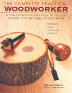 The Complete Practical Woodworker : A Comprehensive and Easy to Follow Course for the Home Woodworker - Stephen Corbett