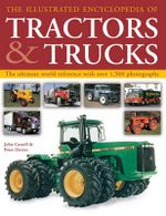 The Illustrated Encyclopedia of Tractors & Trucks : The Ultimate World Reference With Over 1,500 Photographs - John Carroll