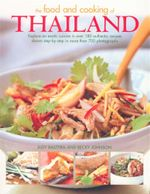 The Food and Cooking of Thailand : Explore An Exotic Cuisine in Over 180 Authentic Recipes Shown Step-By-Step in More Than 700 Photographs - Judy Bastyra