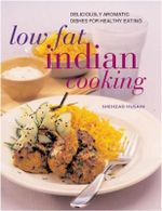 Low-Fat Indian Cooking : Delicious Aromatic Dishes for Healthy Eating