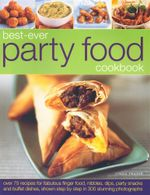 Best-Ever Party Food Cookbook : Over 75 recipes for fabulous finger food, nibbles, dips, party snacks and buffet dishes, shown step by step in 300 stunning photographs - Linda Fraser