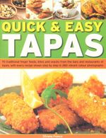 Quick & Easy Tapas : 70 traditional finger foods, bites and snacks from the bars and restaurants of Spain, with every recipe shown step by step in 280 vibrant colour photographs - Silvana Franco