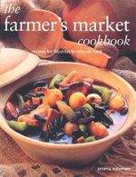 The Farmer's Market Cookbook : Recipes for Fabulous Farmhouse Food - Emma Summer