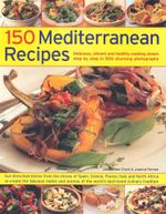 The Complete Mediterranean Cookbook : Over 150 mouthwatering, healthy and life-extending dishes from the sun-drenched shores of the Mediterranean, shown in 550 stunning photographs - Jacqueline Clarke