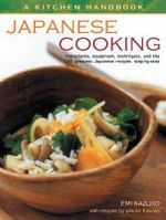 Japanese Cooking : Ingredients, equipment, techniques, and the 100 greatest Japanese recipes step-by-step - Emi Kazuko