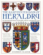 The Complete Book of Heraldry : An International Book of Heraldry and Its Contemporary Uses - Stephen Slater