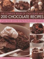 The Complete Book of Chocolate and 200 Chocolate Recipes : Over 200 Delicious Easy-to-make Recipes for Complete Indulgence, from Cookies to Cakes, Shown Step by Step in Over 700 Mouth-watering Photographs - Christine France