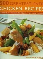 500 Greatest-Ever Chicken Recipes : The Ultimate Fully Illustrated Poultry And Game Bird Cookbook - Valerie Ferguson