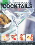 The Ultimate Book of Cocktails : How to create over 600 fantastic drinks using spirits, liqueurs, wine, beer and mixers, shown in more than 825 photographs - Stuart Walton
